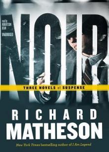 Noir: Three Novels of Suspense - Richard Matheson, Robertson Dean