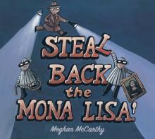 Steal Back the Mona Lisa! - Meghan Mccarthy