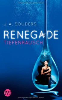 Renegade - Tiefenrausch (Renegade, #1) - J.A. Souders, Charlotte Lungstrass