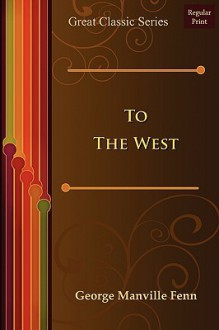 To the West - George Manville Fenn