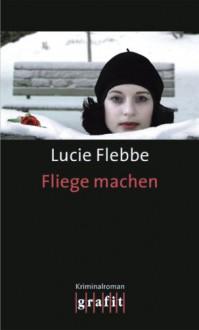 Fliege machen (#3) - Lucie Flebbe