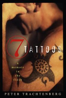 Seven Tattoos: A Memoir in the Flesh - Peter Trachtenberg