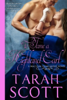 To Tame a Highland Earl (A MacLean Highlander Novel #1) - Tarah Scott