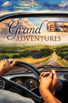 Grand Adventures - 'S.A. McAuley', 'John Amory', 'J.E. Birk', 'Sophie Bonaste', 'Sue Brown', 'KC Burn', 'Cardeno C.'