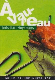 A Vau L'Eau - Joris-Karl Huysmans, Huysmans J K