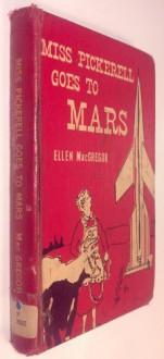 Miss Pickerell Goes to Mars - Ellen MacGregor