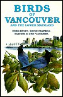 Birds of Vancouver and Lower Mainland and the Lower Mainland (Canadian City Bird Guides) - Robin Bovey, R. Wayne Campbell, Ewa Pluciennik