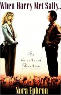When Harry Met Sally. . . - Nora Ephron