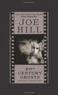20th Century Ghosts - Joe Hill,Christopher Golden