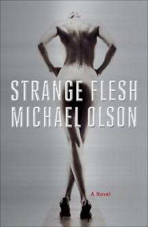 Strange Flesh - Michael Olson