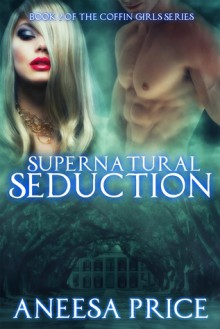 Supernatural Seduction - Aneesa Price, Mary-Nancy's Eagle Eye Editing