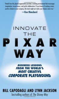 Innovate the Pixar Way - Bill Capodagli