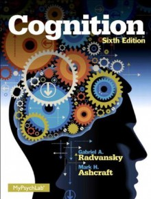 Cognition (6th Edition) - Mark H. Ashcraft, Gabriel A. Radvansky