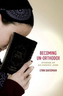 Becoming Un-Orthodox: Stories of Ex-Hasidic Jews - Lynn Davidman
