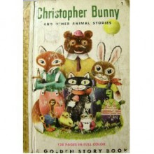 Christopher Bunny and other animal Stories - Jane Werner Watson, Richard Scarry