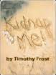 Kidnap Me! - Timothy Frost