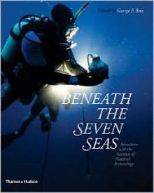 Beneath the Seven Seas - George F. Bass