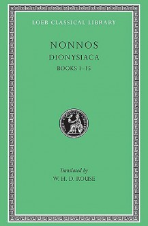 Nonnos I: Dionysiaca, Books 1-15 (Loeb Classical Library, #344) - W.H.D. Rouse, Nonnos