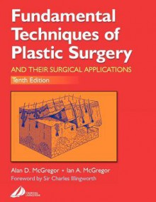 Fundamental Techniques of Plastic Surgery and Their Surgical Applications - Ian A. McGregor