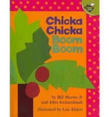 Chicka Chicka Boom Boom - Bill Martin Jr., John Archambault, Lois Ehlert
