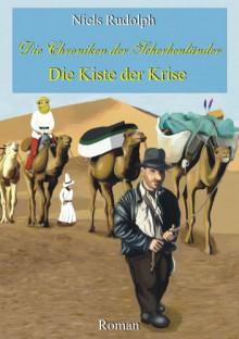Die Kiste der Krise (Die Chroniken der Scherbenländer) - Niels Rudolph