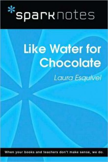 Like Water for Chocolate (SparkNotes Literature Guide Series) - SparkNotes Editors, Laura Esquivel