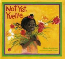 Not Yet, Yvette - Helen Ketteman, Irene Trivas