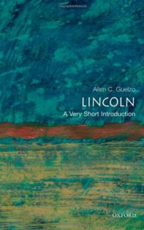 Lincoln: A Very Short Introduction - Allen C. Guelzo