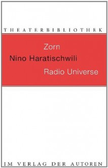 Zorn / Radio Universe: Zwei Stücke - Nino Haratischwili