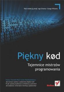 Pi?kny Kod. Tajemnice Mistrzow Programowania - Andy Oram, Greg Wilson