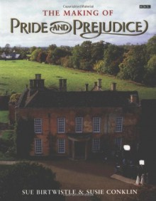 The Making of Pride and Prejudice (BBC) - Sue Birtwistle, Sue Conklin, Susie Conklin