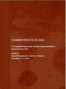 Human Rights in Asia: A Comparative Legal Study of Twelve Asian Jurisdictions, France and the USA - Randall Peerenboom, Carole J Petersen, Albert H. Y. Chen