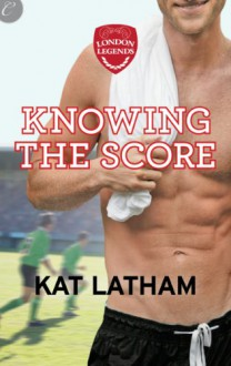 Knowing the Score - Kat Latham