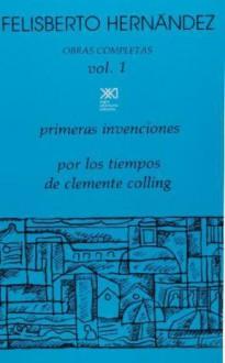Obras Completas Vol 1 - Primeras Invenciones, Por los Tiempos de Clemente Colling - Felisberto Hernández