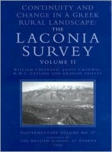 Continuity and Change in a Greek Rural Landscape: The Laconia Survey: Volume II. Archaeological Data Continuity and Change: Launia Vol.2 - William G. Cavanagh, Graham Shipley, J.H. Crouwel