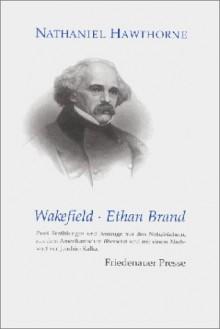 Wakefield ; Ethan Brand - Joachim Kalka, Nathaniel Hawthorne