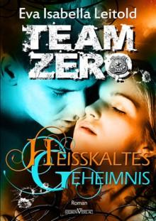 Heisskaltes Geheimnis - Team Zero 03 - Eva Isabella Leitold