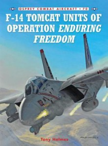 F-14 Tomcat Units of Operation Enduring Freedom - Tony Holmes, Jim Laurier