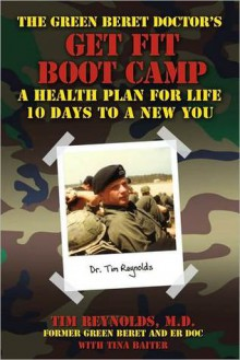 The Green Beret Doctor's Get Fit Book Camp: A Health Plan for Life - Tim Reynolds