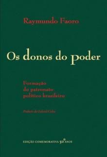 Os Donos do Poder: Formação do Patronato Político Brasileiro - Raymundo Faoro