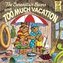The Berenstain Bears and Too Much Vacation (First Time Books(R)) - Stan Berenstain,Jan Berenstain