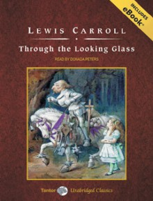 Through the Looking Glass (Alice's Adventures, No.2) - Lewis Carroll