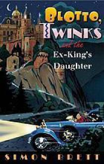 Blotto, Twinks, and the Ex-King's Daughter - Simon Brett