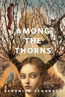 Among the Thorns - Veronica Schanoes