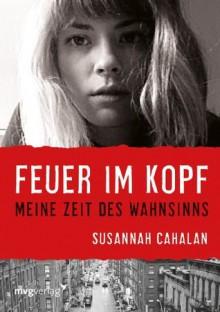 Feuer im Kopf: Meine Zeit des Wahnsinns (German Edition) - Susannah Cahalan