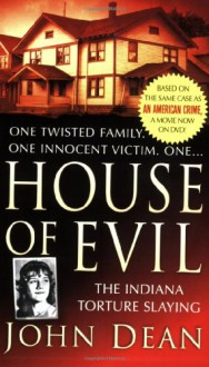 House of Evil: The Indiana Torture Slaying - John Dean