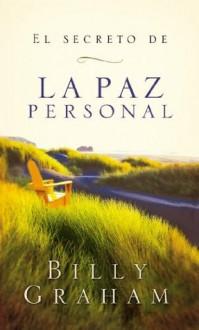 El secreto de la paz personal (Spanish Edition) - Billy Graham