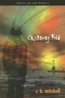 Castaway Kid: One Man's Search for Hope and Home (Focus on the Family Books) - R.B. Mitchell