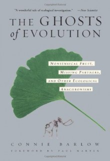 The Ghosts Of Evolution Nonsensical Fruit, Missing Partners, And Other Ecological Anachronisms - Connie Barlow