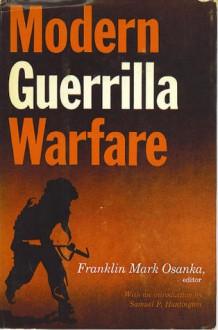 Modern Guerrilla Warfare: Fighting Communist Guerrilla Movements, 1941-1961 - Franklin Mark Osanka, Samuel P. Huntington